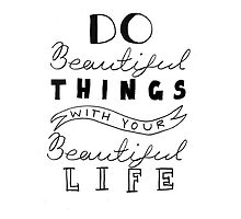 Do Beautiful Things With Your Beautiful Life by holliesapparel