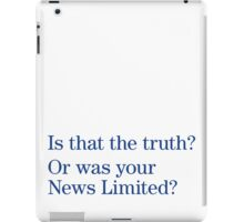 Is that the truth? Or is your News Limited? iPad Case/Skin