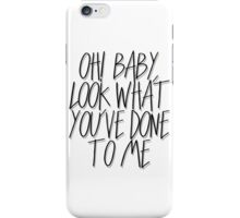 Oh! Baby, Look What You've Done To Me - black iPhone Case/Skin