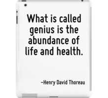 What is called genius is the abundance of life and health. iPad Case/Skin