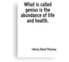 What is called genius is the abundance of life and health. Canvas Print