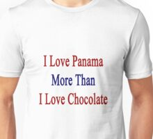 I Love Panama More Than I Love Chocolate  Unisex T-Shirt