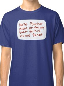 I Have to Go Now... My Planet Needs Me Classic T-Shirt