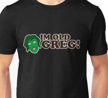 Im old Greg Unisex T-Shirt