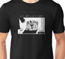 Am I Right or Am I Right? Unisex T-Shirt