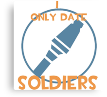 I only date soldiers- BLU Canvas Print