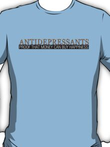Antidepressants Proof that money can buy happiness T-Shirt