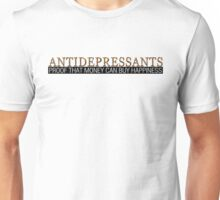 Antidepressants Proof that money can buy happiness Unisex T-Shirt