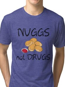 NUGGS NOT DRUGS Tri-blend T-Shirt