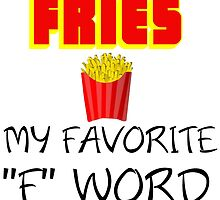 """FRIES MY FAVORITE """"F"""" WORD by Divertions"""