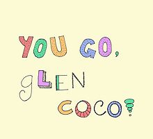 You Go, Glen Coco! by tadvani