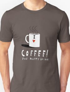 Coffee!  The Nutty Drink. T-Shirt