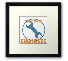 I only date engineers- BLU Framed Print