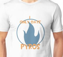 I only date pyros- BLU Unisex T-Shirt