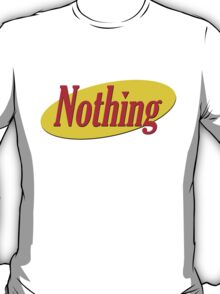 The Show About Nothing - Seinfeld T-Shirt