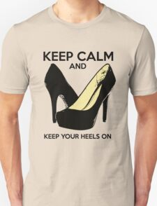 Keep Calm and Keep Your Heels On Unisex T-Shirt