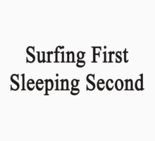 Surfing First Sleeping Second  by supernova23