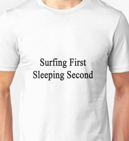 Surfing First Sleeping Second  Unisex T-Shirt