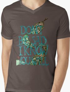 don't be sad I know you will Mens V-Neck T-Shirt