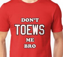 Don't Toews Me Bro Unisex T-Shirt