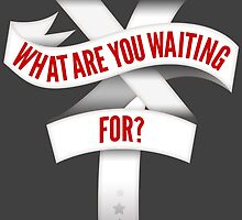 What Are You Waiting For? by avbtp