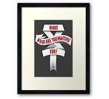 What Are You Waiting For? Framed Print