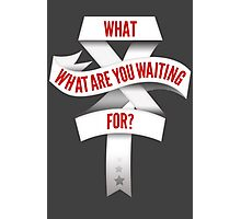 What Are You Waiting For? Photographic Print