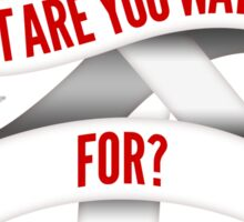 What Are You Waiting For? Sticker