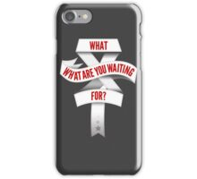 What Are You Waiting For? iPhone Case/Skin