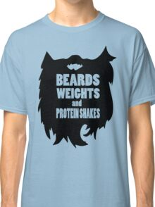 Beards, Weights, and PRotein Shakes Classic T-Shirt