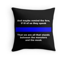 Who stands between the monsters and the meek? Throw Pillow