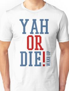 YAH OR DIE! 1 Unisex T-Shirt