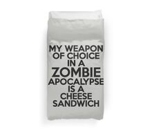 My weapon of choice in a Zombie Apocalypse is a cheese sandwich Duvet Cover