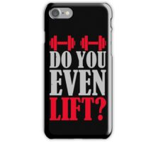 Do you even lift? iPhone Case/Skin