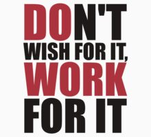 Dont't wish for it, work for it Kids Clothes