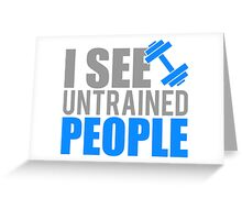 I see untrained people Greeting Card