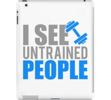 I see untrained people iPad Case/Skin
