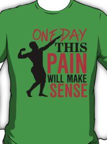 One day this pain will make sense T-Shirt