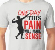 One day this pain will make sense Unisex T-Shirt