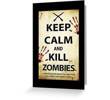 Keep Calm and Kill Zombies Greeting Card