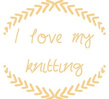 I love my knitting, orange by Fascicle