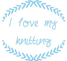 I love my knitting, blue by Fascicle