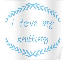 I love my knitting, blue Poster