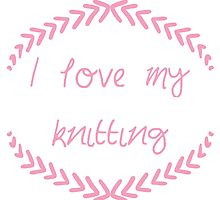 I love my knitting, pink by Fascicle