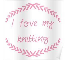 I love my knitting, pink Poster