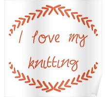 I love my knitting, red Poster