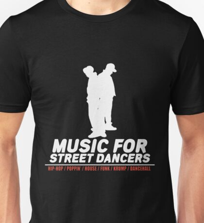 Music For Street Dancers Unisex T-Shirt