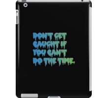 Don't Get Caught If You Can't Do The Time! iPad Case/Skin