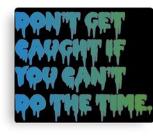 Don't Get Caught If You Can't Do The Time! Canvas Print