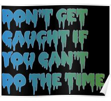 Don't Get Caught If You Can't Do The Time! Poster